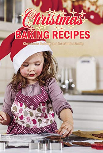 Christmas Baking Recipes: Christmas Baking for The Whole Family: Christmas Baking: Cakes, Puddings, Biscuits and More Book (English Edition)