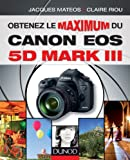 Obtenez le maximum du Canon EOS 5D Mark III