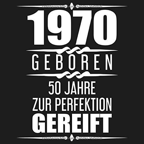 1970 Geboren 50 Jahre Zur Perfektion Gereift: Geschenkidee 50. Geburtstag Gästebuch | 50 Jahre Alt Geschenk | Geburtstagsparty | Gästebuch zum 50. ... - zum Eintragen von Wünschen mit 120 Seiten