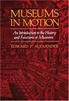 Museums in Motion: An Introduction to the History and Functions of Museums (AMERICAN ASSOCIATION FOR STATE AND LOCAL HISTORY BOOK SERIES)