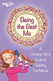 Being the Best Me: A Christian Girl's Guide to Building Confidence (Faithgirlz) (English Edition)