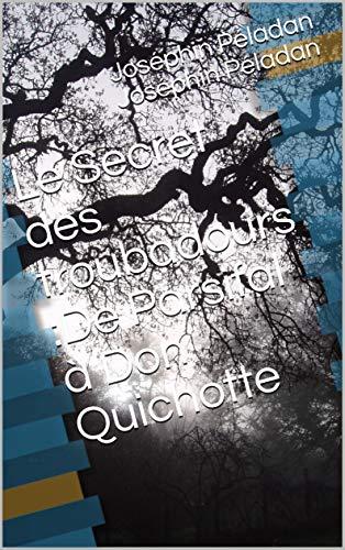 Le Secret des troubadours :De Parsifal à Don Quichotte (French Edition)