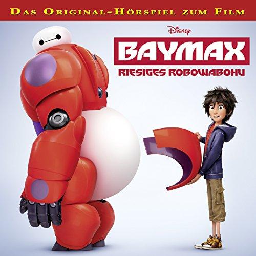 Baymax - Riesiges Robowabohu: Das Original-Hörspiel zum Kinofilm