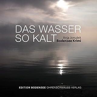 Das Wasser so kalt     Ein Bodensee-Krimi              Autor:                                                                                                                                 Anja Jonuleit                               Sprecher:                                                                                                                                 Mike Maas                      Spieldauer: 14 Std. und 52 Min.     21 Bewertungen     Gesamt 3,6