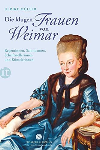 Die klugen Frauen von Weimar: Regentinnen, Salondamen, Schriftstellerinnen und Künstlerinnen (Elisabeth Sandmann im it)