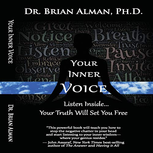 Your Inner Voice     Listen Inside...Your Truth Will Set You Free              By:                                                                                                                                 Dr. Brian Alman PhD                               Narrated by:                                                                                                                                 Brandolin Barrett                      Length: 5 hrs and 19 mins     Not rated yet     Overall 0.0