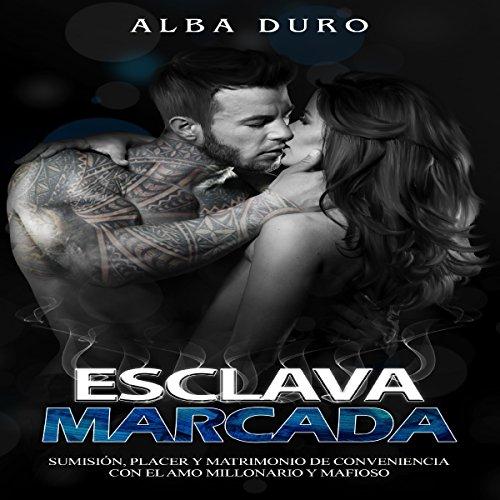 Esclava Marcada: Sumisión, Placer y Matrimonio de Conveniencia con el Amo Millonario y Mafioso audiobook cover art
