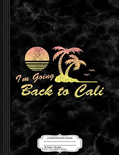 Vintage I'm Going Back to Cali Composition Notebook: College Ruled 9¾ x 7½ 100 Sheets 200 Pages For Writing
