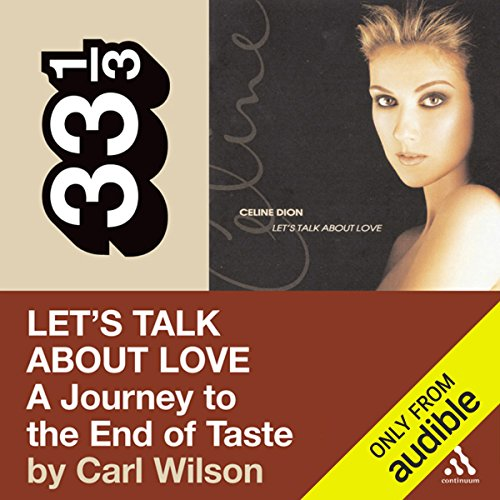 Celine Dion's Let's Talk About Love: A Journey to the End of Taste (33 1/3 Series)                   By:                                                                                                                                 Carl Wilson                               Narrated by:                                                                                                                                 Kevin Draine                      Length: 6 hrs and 7 mins     43 ratings     Overall 4.3