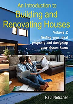 [Paul Netscher]のAn Introduction to Building and Renovating Houses: Volume 2 Finding Your Ideal Property and Designing Your Dream Home (English Edition)