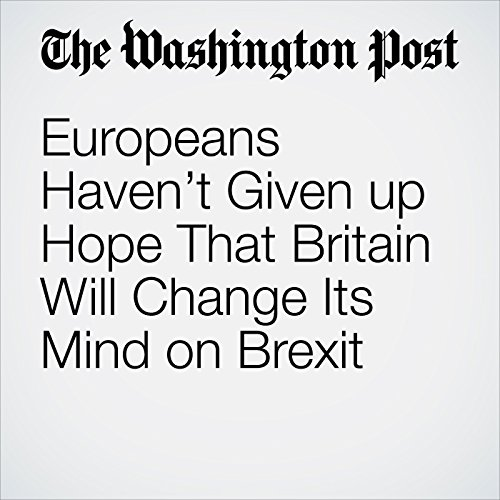 Europeans Haven't Given up Hope That Britain Will Change Its Mind on Brexit audiobook cover art