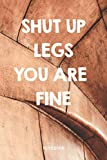 Shut Up Legs You Are Fine: Funny Running Gym Workout and Fitness Cardio Planner / Organizer / Lined Notebook (6' x 9')