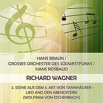 Hans Braun / Grosses Orchester des Südwestfunks / Hans Rosbaud play: Richard Wagner: 2. Szene aus dem 3. Akt von Tannhäuser - Lied and den Abendstern (Wolfram von Eschenbach)