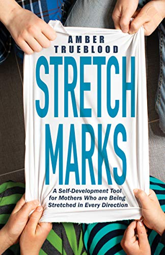 Stretch Marks: A Self-Development Tool for Mothers Who are Being...