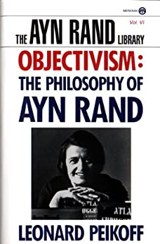 Objectivism: The Philosophy of Ayn Rand (Ayn Rand Library Book 6) by [Leonard Peikoff]