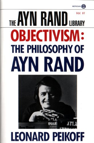 Objectivism: The Philosophy of Ayn Rand (Ayn Rand Library Book 6)