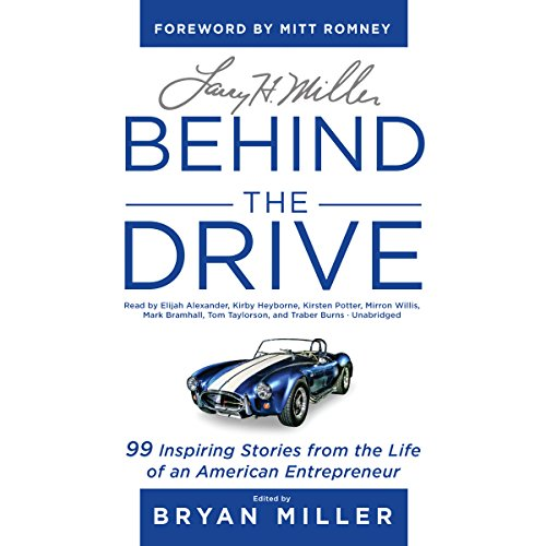 Larry H. Miller: Behind the Drive     99 Inspiring Stories from the Life of an American Entrepreneur              By:                                                                                                                                 Bryan Miller                               Narrated by:                                                                                                                                 Elijah Alexander,                                                                                        Kirby Heyborne,                                                                                        Kirsten Potter,                   and others                 Length: 10 hrs and 49 mins     43 ratings     Overall 4.8