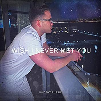 Wish I Never Met You