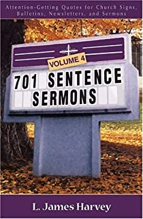 701 Sentence Sermons: Attention-Getting Quotes for Church Signs, Bulletins, Newsletters, and Sermons