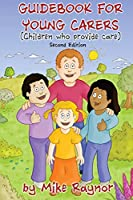 Guidebook for Young Carers: children who provide care (Second Edition)