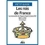 Les rois de France: La monarchie de Hugues Capet à Louis XVI 987 à 1792 - Chronologie (Petit guide t. 38) (French Edition)