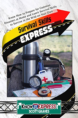 Survival Skills Express: Know How to Prepare for Common Disasters at Home and Learn Survival Skills to Survive in the Wild on Your Own (KnowIt Express) (English Edition)