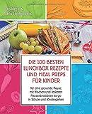 Die 100 besten Lunchbox Rezepte und Meal Preps für Kinder für eine gesunde Pause mit frischen und leckeren Pausenbrotideen to go in Schule und Kindergarten: Best of Pausenbrot Reloaded