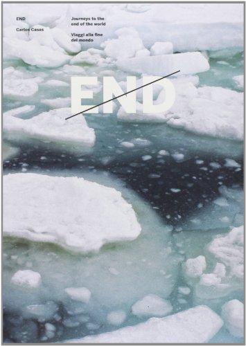 End. Viaggi alla fine del mondo. Ediz. italiana e inglese