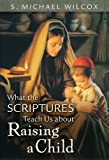 What the Scriptures Teach Us About Raising a Child