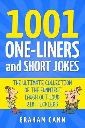 1001 One-Liners and Short Jokes: The Ultimate Collection Of The Funniest, Laugh-Out-Loud Rib-Ticklers (1001 Jokes and Puns)