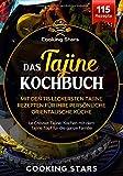 Das Tajine Kochbuch - Mit den 115 leckersten Tajine Rezepten für Ihre persönliche orientalische Küche: Le Creuset Tajine. Kochen mit dem Tajine Topf für die ganze Familie