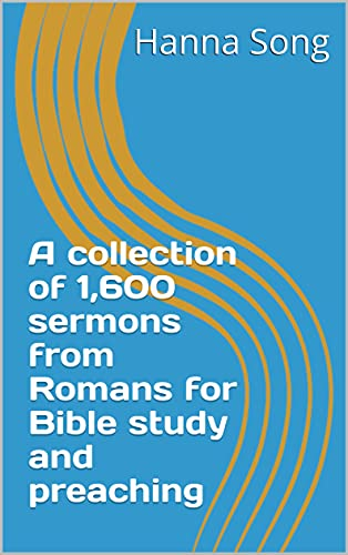 A collection of 1,600 sermons from Romans for Bible study and preaching (collection of sermons Book 5) (English Edition)