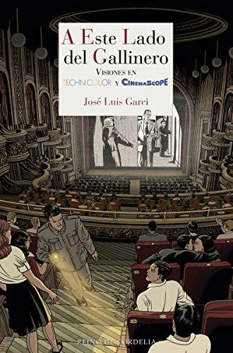 A este lado del gallinero: Visiones en Technicolor y Cinemascope: Historias de cine en Technicolor y Cinemascope (Literatura Reino de Cordelia)