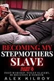 Becoming My Stepmothers Slave Part 4: Foot Slavery,...