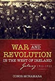 Image of War and Revolution in the West of Ireland: Galway, 1913-1922