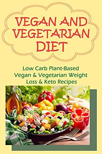 Vegan And Vegetarian Diet: Low Carb Plant-Based Vegan & Vegetarian Weight Loss & Keto Recipes: Egetarian Air Fryer Recipes (English Edition)