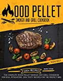 Wood Pellet Smoker and Grill Cookbook : The Complete Wood Pellet Smoker and Grill Cookbook. 200+...