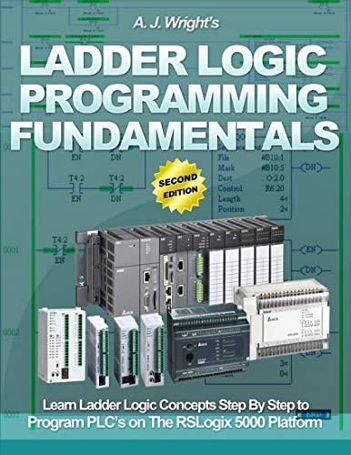 Ladder Logic Programming Fundamentals: Learn Ladder Logic Concepts Step By Step to Program Plc's On...