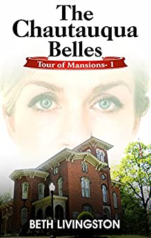 The Chautauqua Belles: Tour of Mansions Series Book 1 by [Beth Livingston]