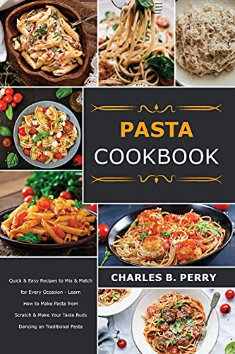 ¿¿¿t¿ cookbook: Quick & Easy Recipes to Mix & Match for Every Occasion - Learn How to Make Pasta from Scratch & Make Your Taste Buds Dancing on Traditional Pasta