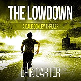 The Lowdown     Dale Conley Action Thrillers Series, Book 3              By:                                                                                                                                 Erik Carter                               Narrated by:                                                                                                                                 Adam Verner                      Length: 6 hrs and 22 mins     5 ratings     Overall 3.8