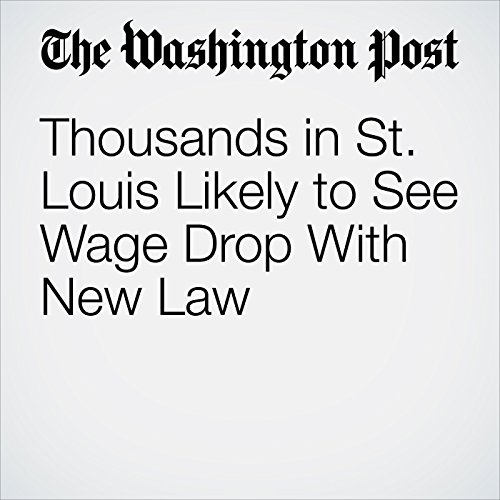 Thousands in St. Louis Likely to See Wage Drop With New Law copertina