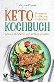 Keto Kochbuch - Ketogene Ernährung made easy: Gesund abnehmen und einfach genießen (inkl. 30-Tage Ernährungsplan & 222 Rezepte mit Nährwerten)