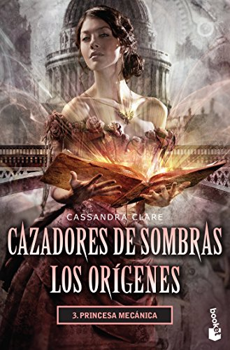 CAZADORES DE SOMBRAS LOS ORÍGENES 3. PRINCESA MECÁNICO