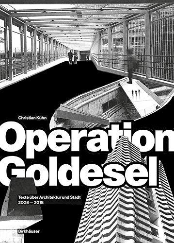 Operation Goldesel: Texte über Architektur und Stadt 2008–2018