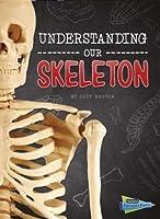 Understanding Our Skeleton (Brains, Body, Bones!)