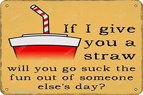 BIGYAK Cartel de arte con texto en inglés 'If I Give You A Straw Will You', estilo retro, 20 x 30 cm, para decoración de pared, decoración de pared, cocina, baño, granja, jardín, garaje