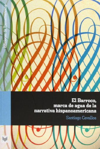 El Barroco, marca de agua de la narrativa hispanoamericana (Ediciones de Iberoamericana. A, Historia y crítica de la literatura)