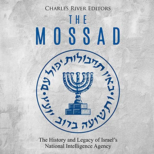 The Mossad: The History and Legacy of Israel's National Intelligence Agency                   By:                                                                                                                                 Charles River Editors                               Narrated by:                                                                                                                                 Scott Clem                      Length: 3 hrs     Not rated yet     Overall 0.0