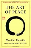 The Art of Peace: Teachings of the...